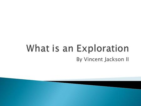 By Vincent Jackson II.  An exploration is any way to prove something In a book. Like these activities  A game in the book  A food in the book  Word.
