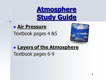 Atmosphere Study Guide Air Pressure Air Pressure Textbook pages 4 &5 Layers of the Atmosphere Layers of the Atmosphere Textbook pages 6-9 1.
