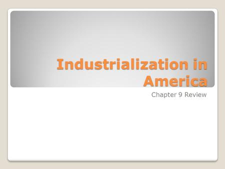 Industrialization in America Chapter 9 Review. America's industrialization depended on an abundance natural resources. Identify three of these resources.
