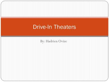 By: Hadrien Ovize Drive-In Theaters. The History The idea didn't have a good success until after World War II. In the 1950s there were more people that.
