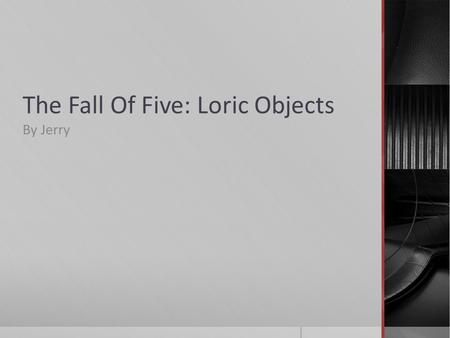 The Fall Of Five: Loric Objects By Jerry. Loralite  It is the rarest and strongest gem on Lorien, only found at the planet's core.  It is used to make.