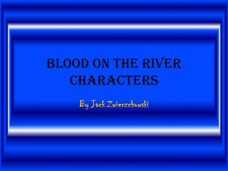 Blood on the River Characters By Jack Zwierzchowski.