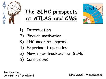 The SLHC prospects at ATLAS and CMS 1)Introduction 2)Physics motivation 3)LHC machine upgrade 4)Experiment upgrades 5)New inner trackers for SLHC 6)Conclusions.