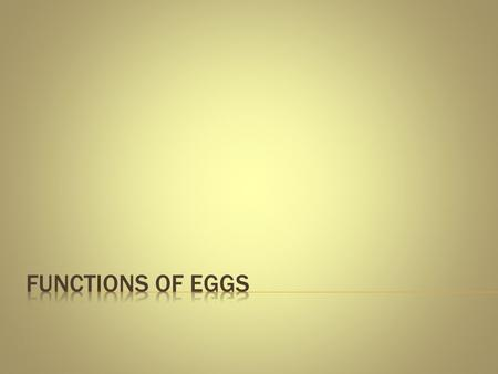 Functions of Eggs.