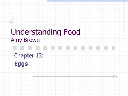 Understanding Food Amy Brown Chapter 13: Eggs. Composition of Eggs Just a few examples of how eggs are used in food preparation: Structure Thickening.