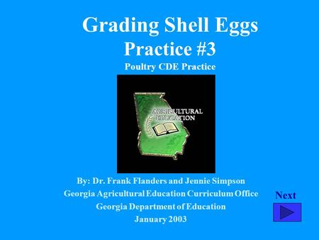 Grading Shell Eggs Practice #3 Poultry CDE Practice By: Dr. Frank Flanders and Jennie Simpson Georgia Agricultural Education Curriculum Office Georgia.