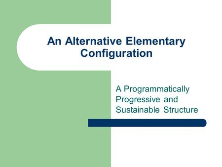 An Alternative Elementary Configuration A Programmatically Progressive and Sustainable Structure.