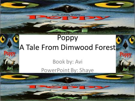 Poppy A Tale From Dimwood Forest Book by: Avi PowerPoint By: Shaye.