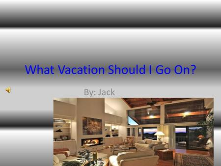 What Vacation Should I Go On? By: Jack Paragraph 1 It started on a Saturday and we were going on a trip. It was almost Easter and we always go on a trip.