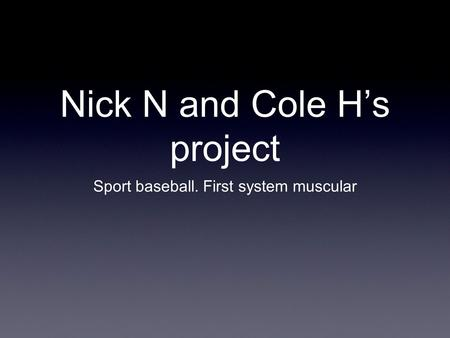 Nick N and Cole H's project Sport baseball. First system muscular.