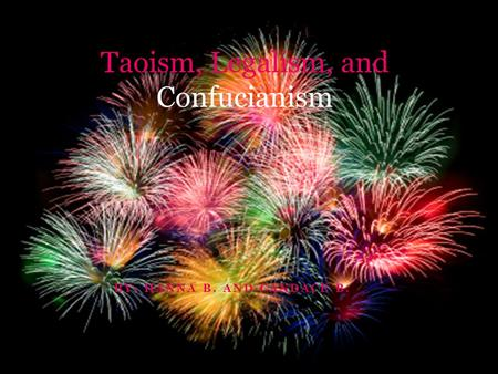 BY: HANNA B. AND CANDACE B. Taoism, Legalism, and Confucianism.