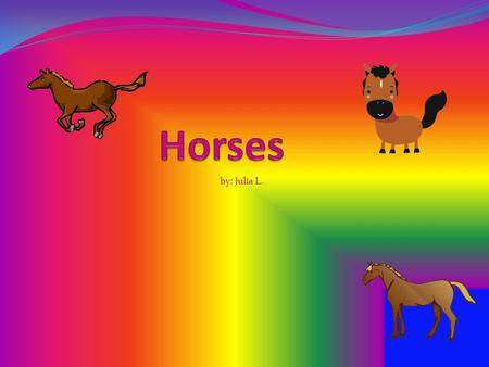 By: Julia L.. What Horses Look Like Horses have many different body parts. There is the poll, forhead, cheek bone jowls, muzzle, chin groove, thort, jugular.