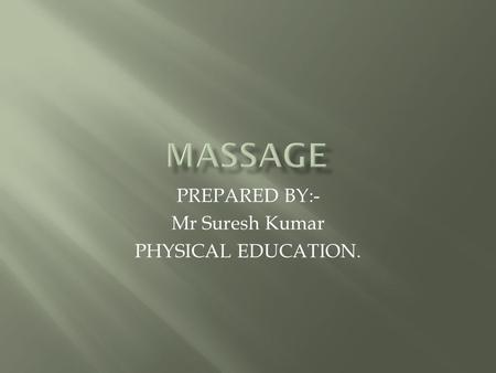 PREPARED BY:- Mr Suresh Kumar PHYSICAL EDUCATION..