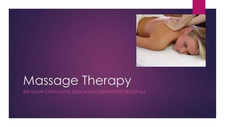 Massage Therapy 500 HOUR CONTINUING EDUCATION CERTIFICATE PROGRAM.