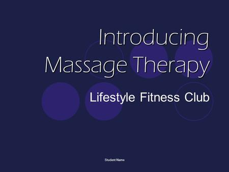 Student Name Introducing Massage Therapy Lifestyle Fitness Club.