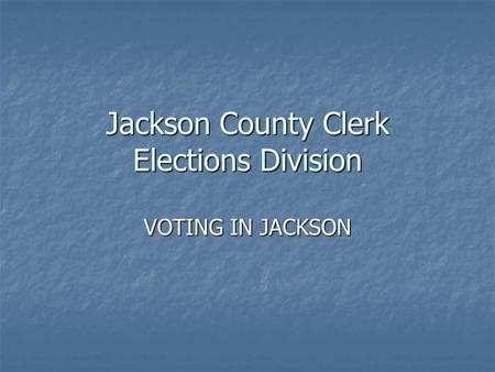 Jackson County Clerk Elections Division VOTING IN JACKSON.