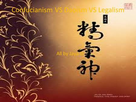 Confucianism VS Daoism VS Legalism All by Jaya D..