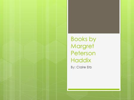Books by Margret Peterson Haddix By: Claire Erb. Among the Imposters  The world is overpopulated  The government limits families from having more than.