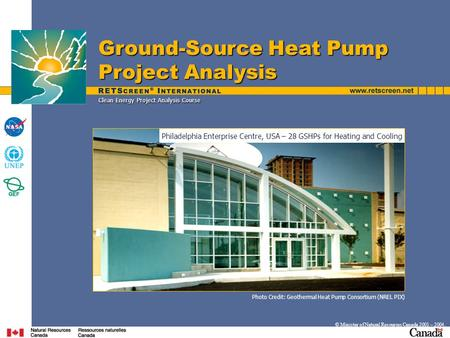 Photo Credit: Geothermal Heat Pump Consortium (NREL PIX) Clean Energy Project Analysis Course Ground-Source Heat Pump Project Analysis © Minister of Natural.