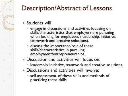 Description/Abstract of Lessons Students will ◦ engage in discussions and activities focusing on skills/characteristics that employers are pursuing when.