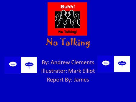 No Talking By: Andrew Clements Illustrator: Mark Elliot Report By: James.
