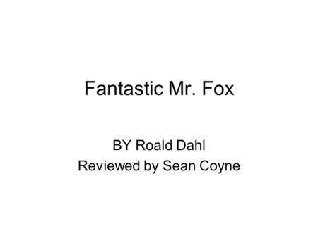 Fantastic Mr. Fox BY Roald Dahl Reviewed by Sean Coyne.