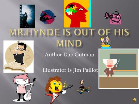 Author Dan Gutman Illustrator is Jim Paillot  school.
