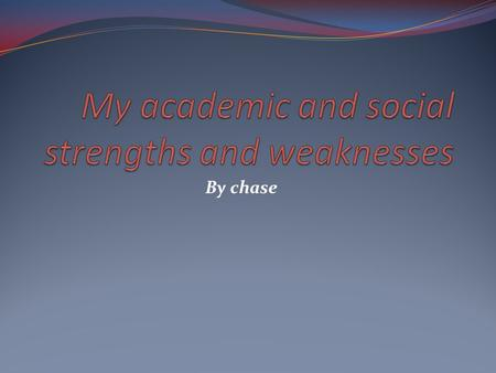 By chase. My social strengths I'm friendly. I'm helpful. I have good sportsmanship. I'm trustworthy. I'm cooperative.
