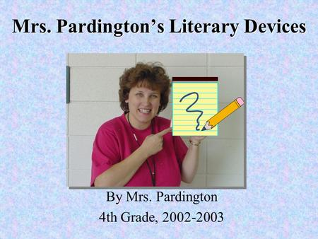 Mrs. Pardington's Literary Devices By Mrs. Pardington 4th Grade, 2002-2003.