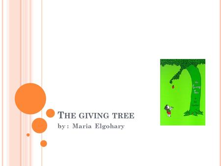 T HE GIVING TREE by : Maria Elgohary. CHARECTERS boy tree.