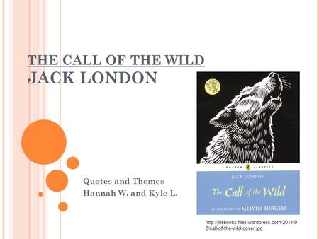 THE CALL OF THE WILD JACK LONDON Quotes and Themes Hannah W. and Kyle L.  2/call-of-the-wild-cover.jpg.