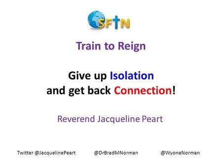 Train to Reign Give up Isolation and get back Connection! Reverend Jacqueline Peart
