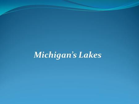 Michigan's Lakes. 1.Name each of the five great lakes. Which lake is located farthest north. Lake superior, lake erie, lake michigan, lake huron, lake.