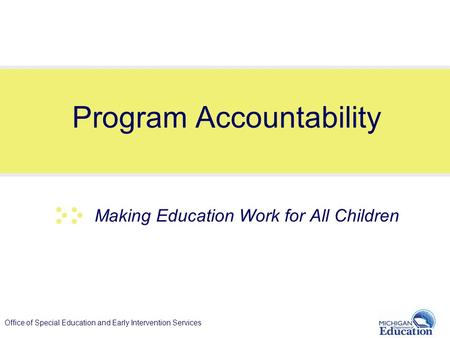 Office of Special Education and Early Intervention Services Program Accountability Making Education Work for All Children.