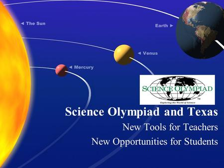 Science Olympiad and Texas New Tools for Teachers New Opportunities for Students.