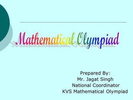 Prepared By: Mr. Jagat Singh National Coordinator KVS Mathematical Olympiad.