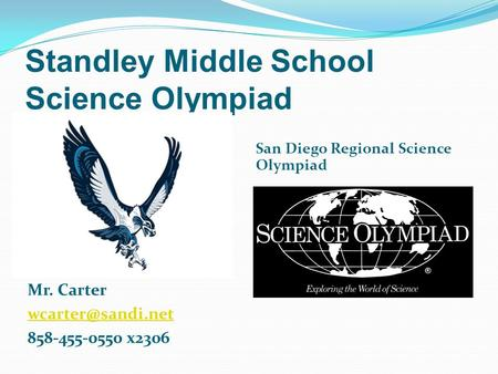 Standley Middle School Science Olympiad Mr. Carter 858-455-0550 x2306 San Diego Regional Science Olympiad.