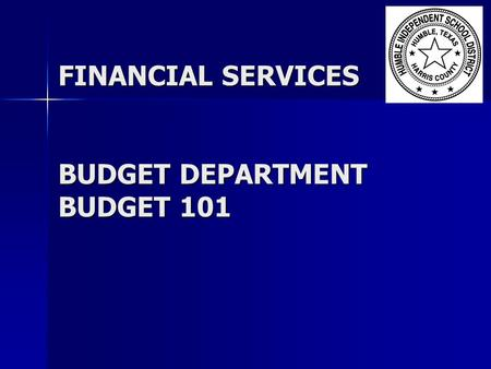 FINANCIAL SERVICES BUDGET DEPARTMENT BUDGET 101. Marilyn Farrell, Budget Director Marilyn Farrell, Budget Director