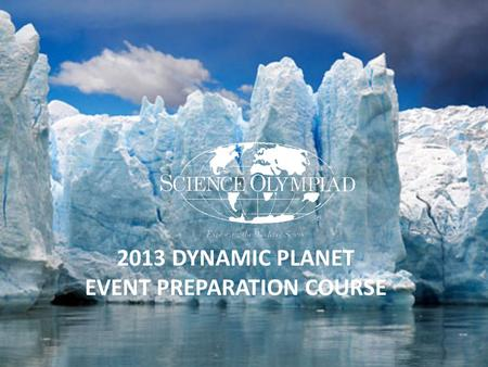 2013 DYNAMIC PLANET EVENT PREPARATION COURSE. COURSE INSTRUCTOR: Mark A. Van Hecke 2013 Dynamic Planet National Event Supervisor CTT+ Certified Trainer.