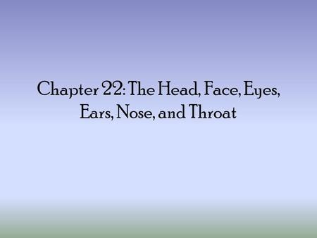 Chapter 22: The Head, Face, Eyes, Ears, Nose, and Throat.