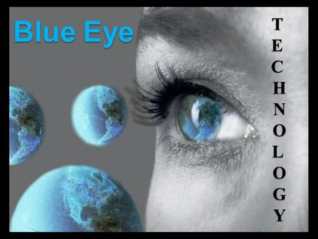 "Blue Eye TECHNOLOGY. Outline:  Introduction  How can we make computers ""see"" and "" feel""  How was the term blue-eyes coined?  What is Blue Eyes? "