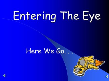Entering The Eye Here We Go... As We Are Traveling on the Bus to the Ms. Frizzle's Eye Lets Sing About Our Eyes to Pass the Time.