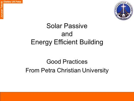Elektro UK Petra Jurusan Teknik Elektro UK Petra Jurusan Teknik Solar Passive and Energy Efficient Building Good Practices From Petra Christian University.