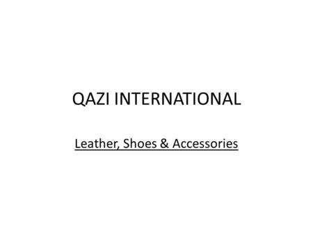 QAZI INTERNATIONAL Leather, Shoes & Accessories. Leather Upper :QIU01 Leather: Buff F Grain C.G.Leather Lining: Grey Spacer Tongue: Leather Lining.