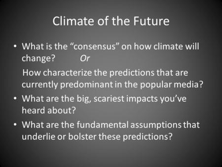 "Climate of the Future What is the ""consensus"" on how climate will change? Or How characterize the predictions that are currently predominant in the popular."