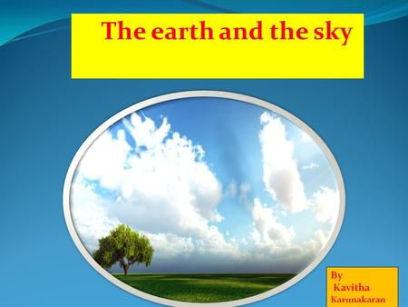 The earth and the sky By Kavitha Karunakaran.