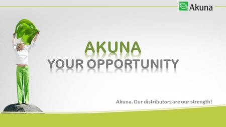 Akuna. Our distributors are our strength!. We support your Start!