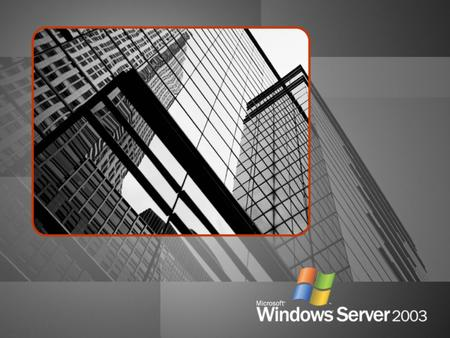 Windows Server 2003 Performance Benchmarks Compared to Microsoft Windows ® NT Server 4.0 and Microsoft Windows Server ™ 2000 Source: VeriTest.