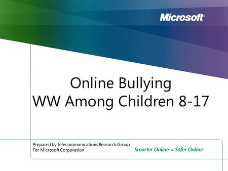 Online Bullying WW Among Children 8-17. 2 Defining Online Bullying Q4. Primary definition of cyberbullying used in this study Q4. Ask About Experiences.