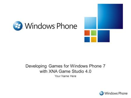Developing Games for Windows Phone 7 with XNA Game Studio 4.0 Your Name Here.